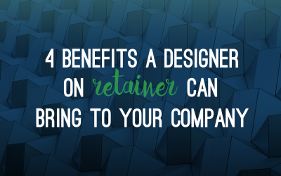 4 Benefits a Designer on Retainer Can Bring to Your Company